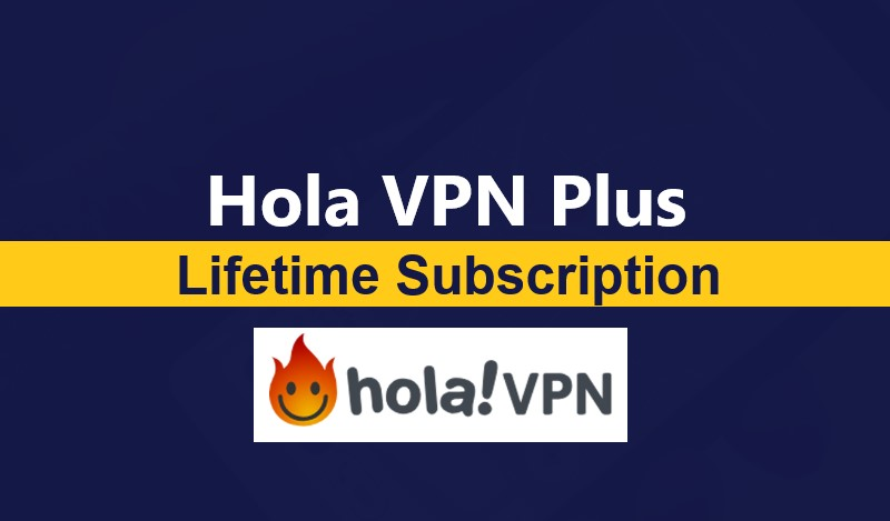 $39 Hola VPN Plus Lifetime Subscription